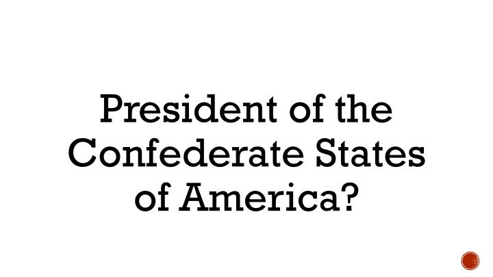 President of the Confederate States of America?