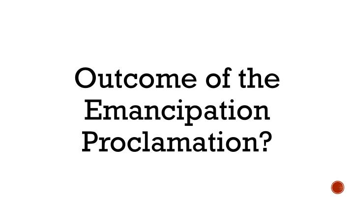 Outcome of the Emancipation Proclamation?
