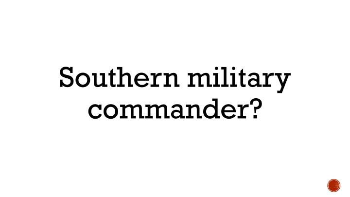 Southern military commander?