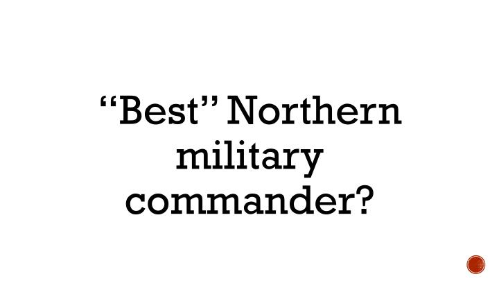 """Best"" Northern military commander?"
