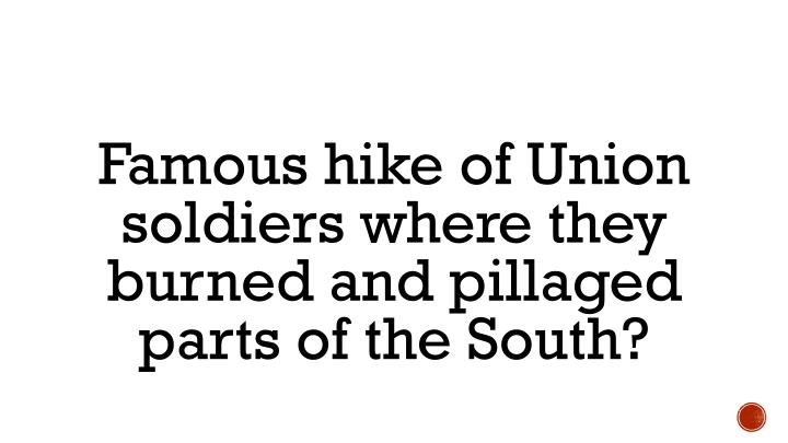 Famous hike of Union soldiers where they burned and pillaged parts of the South?