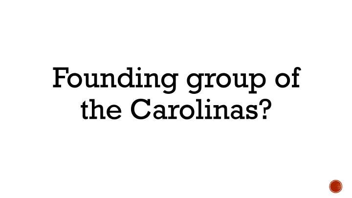 Founding group of the Carolinas?