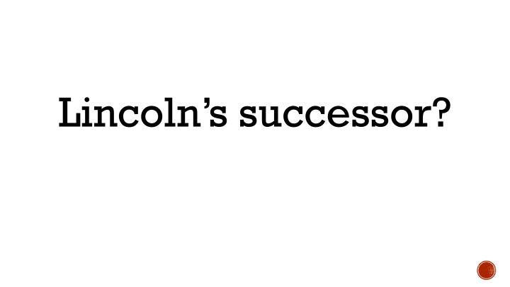 Lincoln's successor?