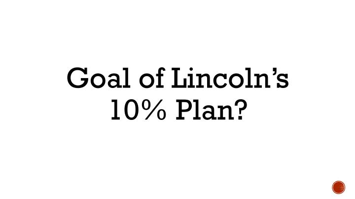Goal of Lincoln's 10% Plan?