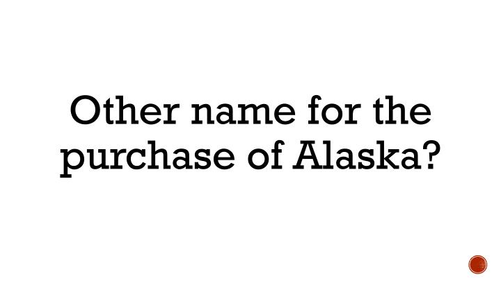 Other name for the purchase of Alaska?