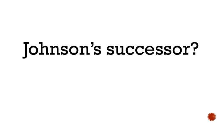 Johnson's successor?