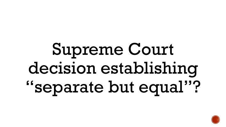 "Supreme Court decision establishing ""separate"