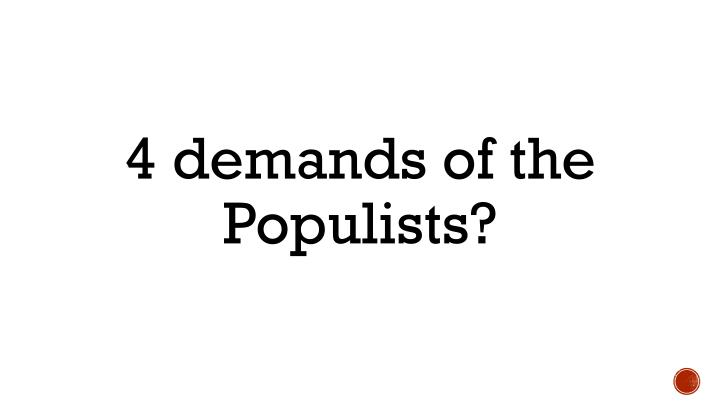 4 demands of the Populists?