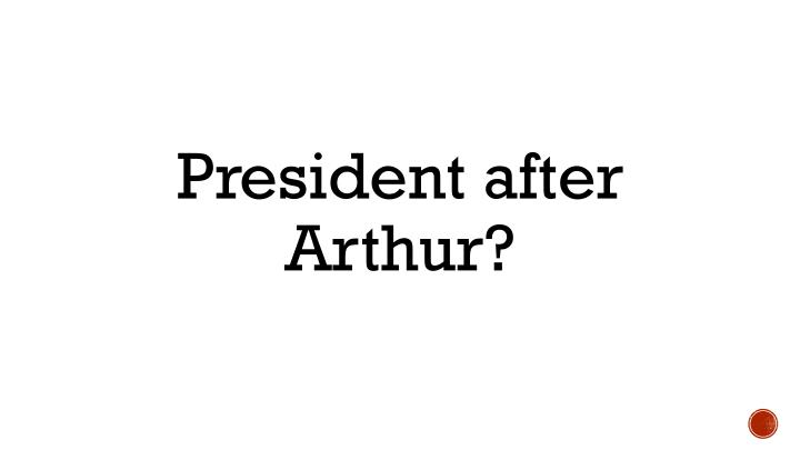 President after Arthur?