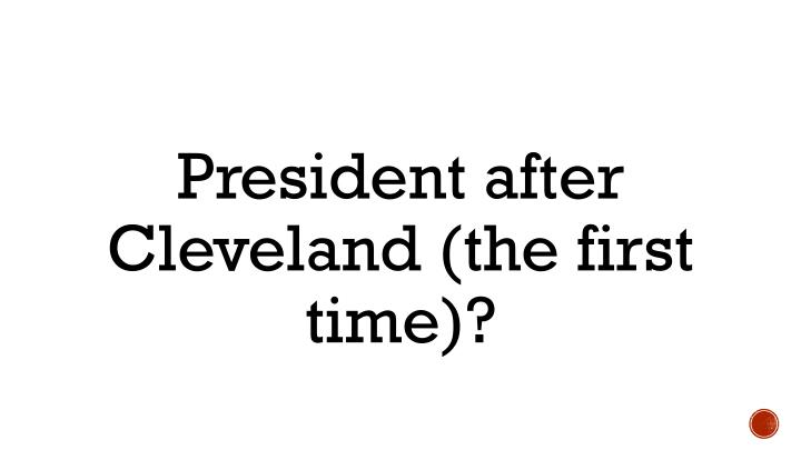President after Cleveland (the first time)?