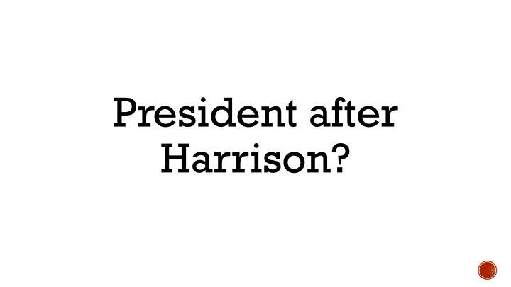President after Harrison?