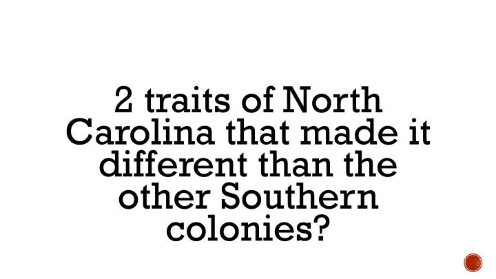 2 traits of North Carolina that made it different than the other Southern colonies?