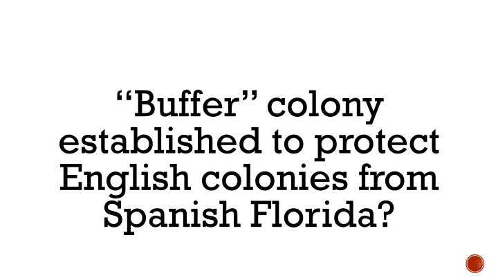 """Buffer"" colony established to protect English colonies from Spanish Florida?"