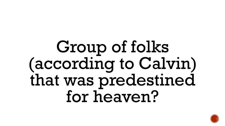 Group of folks (according to Calvin) that was predestined for heaven?