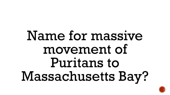 Name for massive movement of Puritans to Massachusetts Bay?