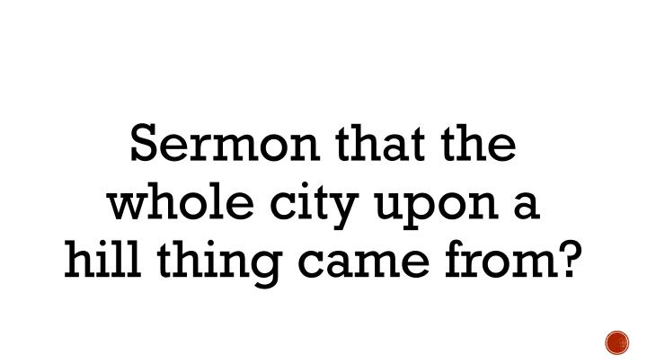 Sermon that the whole city upon a hill thing came from?