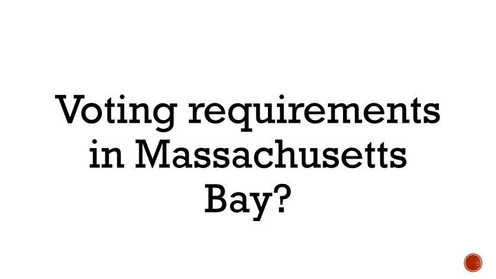 Voting requirements in Massachusetts Bay?
