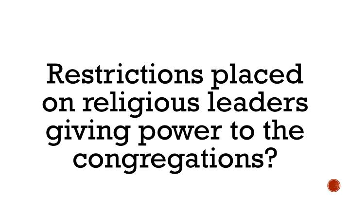Restrictions placed on religious leaders giving power to the congregations?