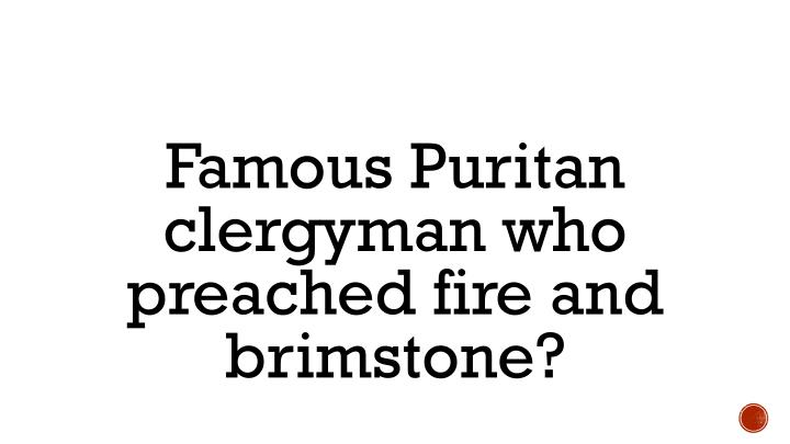 Famous Puritan clergyman who preached fire and brimstone?