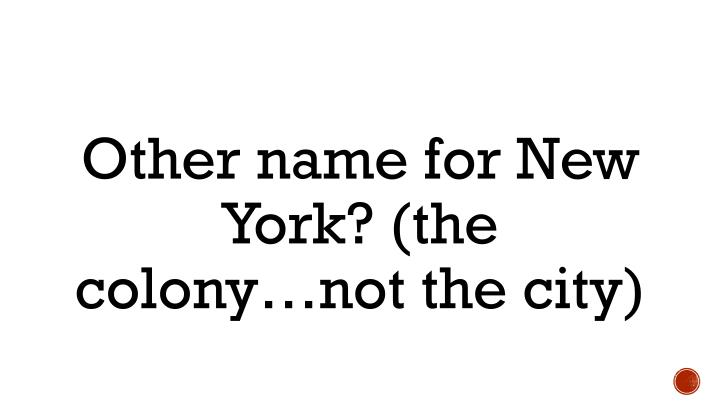Other name for New York? (the colony…not the city)