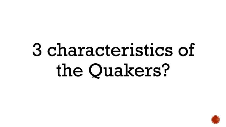 3 characteristics of the Quakers?