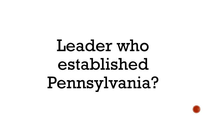 Leader who established Pennsylvania?