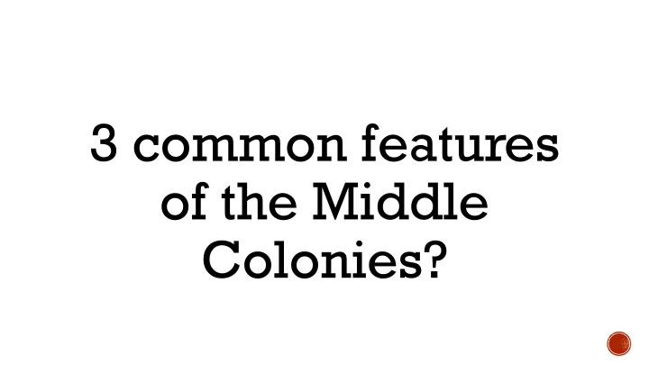 3 common features of the Middle Colonies?