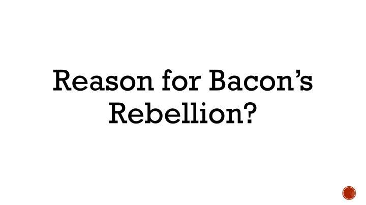 Reason for Bacon's Rebellion?