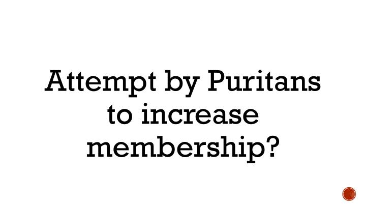 Attempt by Puritans to increase membership?