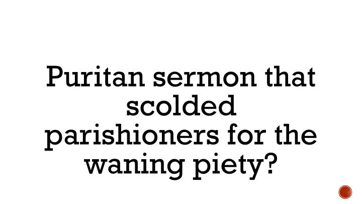 Puritan sermon that scolded parishioners for the waning piety?