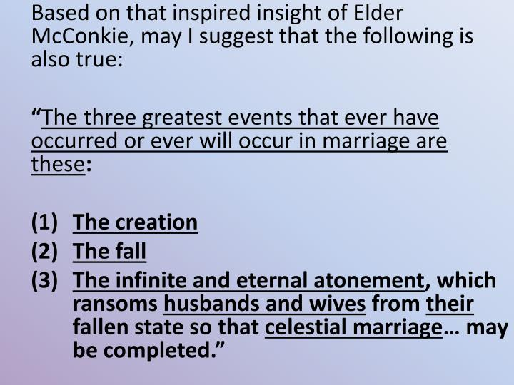 Based on that inspired insight of Elder McConkie, may I suggest that the following is also true: