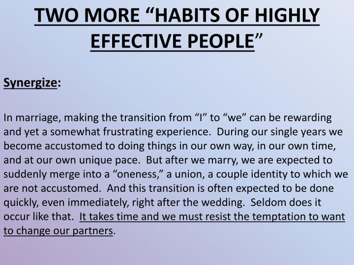 TWO MORE HABITS OF HIGHLY EFFECTIVE PEOPLE