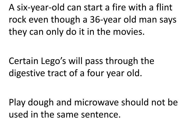 A six-year-old can start a fire with a flint rock even though a 36-year old man says they can only do it in the movies.