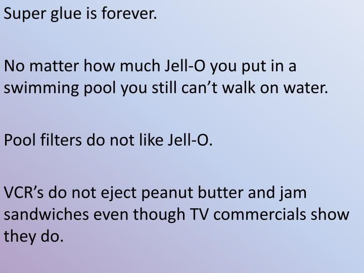 Super glue is forever.