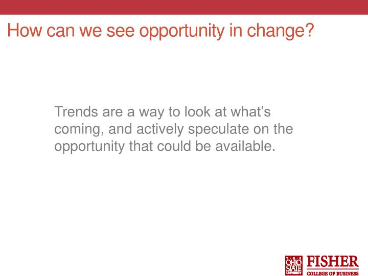 How can we see opportunity in change?