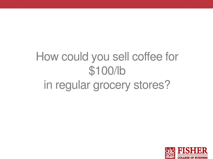How could you sell coffee for $100/