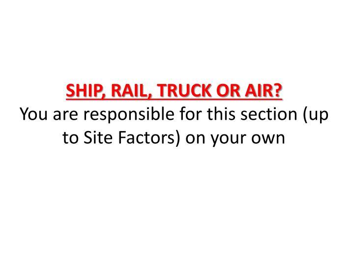 SHIP, RAIL, TRUCK OR AIR?