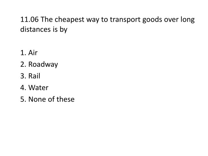 11.06 The cheapest way to transport goods over long distances is by