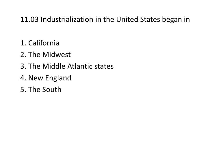 11.03 Industrialization in the United States began in
