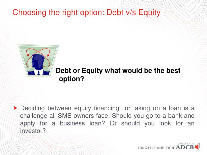 Choosing the right option debt v s equity