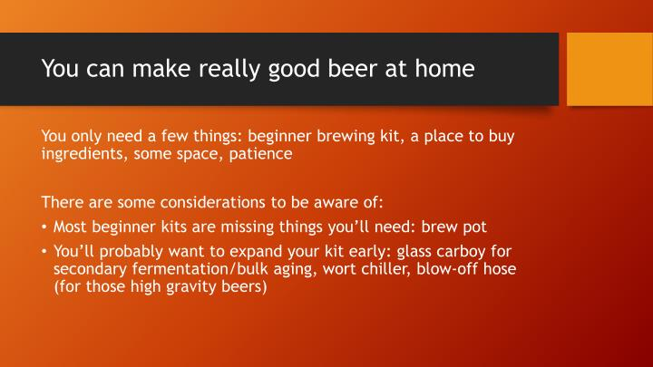 You can make really good beer at home
