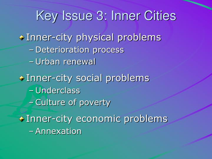Key Issue 3: Inner Cities