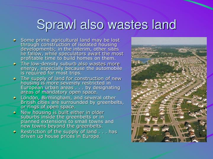 Sprawl also wastes land
