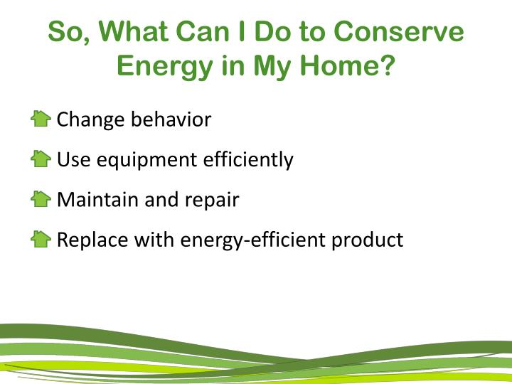 So what can i do to conserve energy in my home