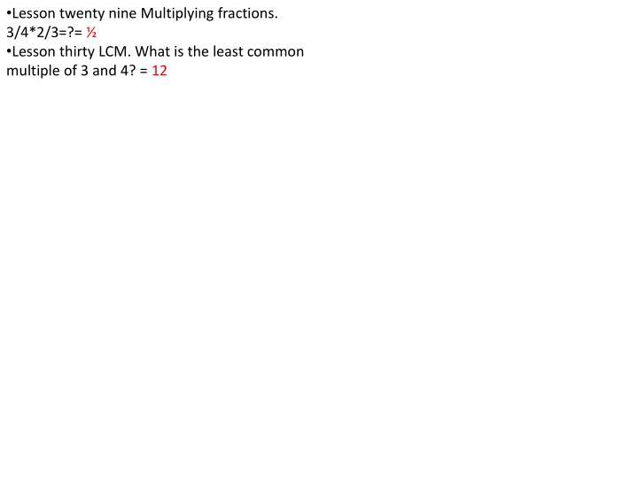 Lesson twenty nine Multiplying fractions.
