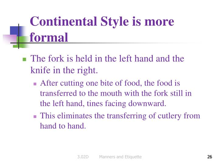 Continental Style is more formal