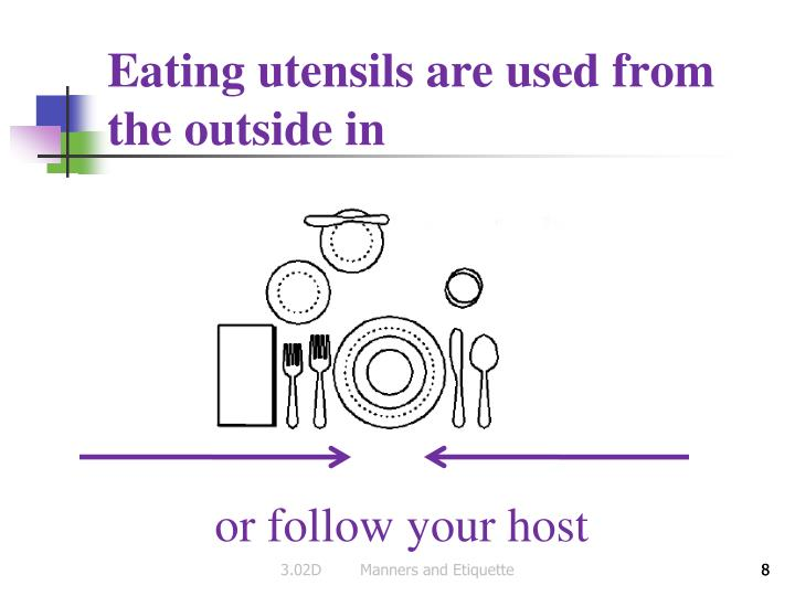 Eating utensils are used from the outside in