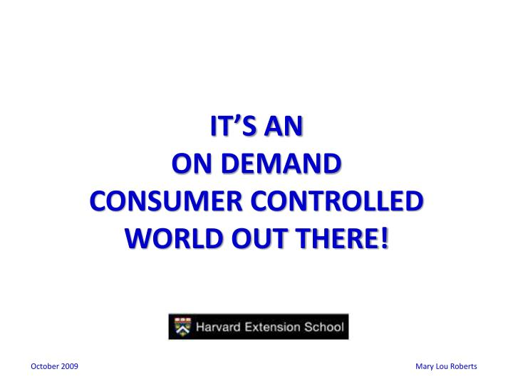 It s an on demand consumer controlled world out there