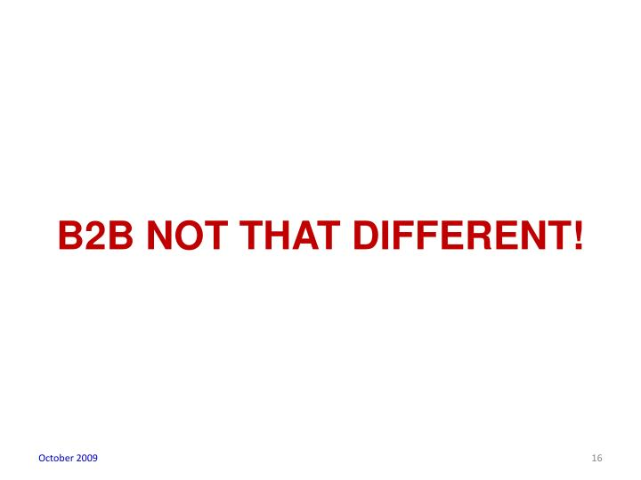 B2B NOT THAT DIFFERENT!