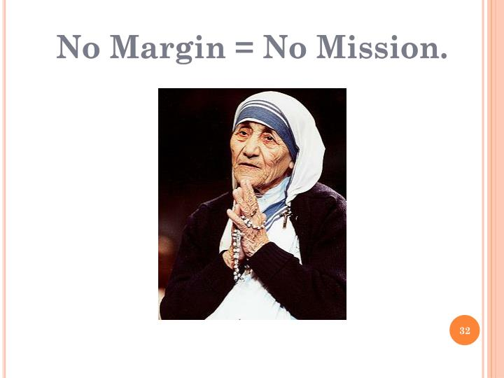 No Margin = No Mission.
